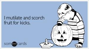 mutilate-scorch-halloween-ecard-someecards